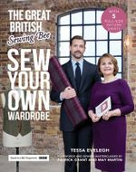 The Great British Sewing Bee : Sew Your Own Wardrobe - Tessa Evelegh