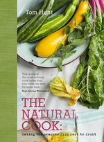The Natural Cook : Eating the Seasons from Root to Fruit - Tom Hunt