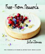 Free from Desserts : Pies, Puddings & Ice Creams All Without Dairy, Wheat and Gluten - Julia Thomas