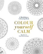 Colour Yourself Calm : A Mindfulness Colouring Book - Tiddy Rowan