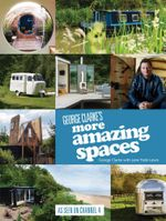 George Clarke's More Amazing Spaces : Amazing Spaces Series : Book 2 - George Clarke