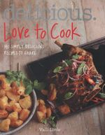 Delicious. Love to Cook : 140 Irresistible Recipes to Revitalise Your Cooking - Valli Little