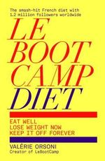 LeBootCamp Diet : Eat Well; Lose Weight Now; Keep it off Forever - Valerie Orsoni