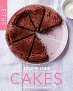 How to Cook Cakes : Leith's How to Cook Series : Book 2 - Leith's School of Food and Wine