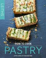 How to Cook Pastry : Leith's How to Cook Series : Book 4 - Leith's School of Food and Wine