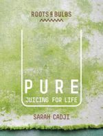 Pure : Juicing for Life - Sarah Cadji