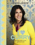 I Love Curry : The Best Indian Curries You'll Ever Cook - Anjum Anand