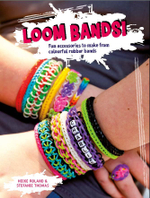 Loom Bands! : Fun Accessories to Make from Colourful Rubber Bands - Heike Roland