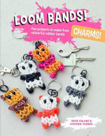Loom Bands! Charms! : Fun Projects to Make from Colourful Rubber Bands - Heike Roland
