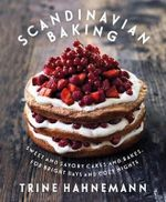 Scandinavian Baking : Sweet and Savory Cakes and Bakes, for Bright Days and Cozy Nights - Trine Hahnemann