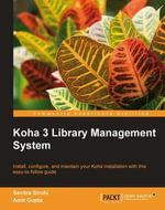 Koha 3 Library Management System : Install, Configure, and Maintain Your Koha Installation With This Easy-to-follow Guide - Sirohi Savitra