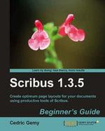 Scribus 1.3.5 Beginner's Guide : Beginner's Guide - Gemy Cedric