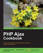 PHP Ajax Cookbook : Over 60 Simple But Incredibly Effective Recipes to Ajaxify Php Websites - Sedliak Milan