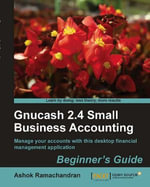 Gnucash 2.4 Small Business Accounting : Beginner's Guide - Ashok Ramachandran