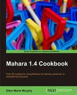 Mahara 1.4 Cookbook : Over 50 Recipes for Using Mahara for Training, Personal, Or Educational Purposes - Murphy Ellen Marie