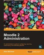 Moodle 2 Administration : What Technology Can Do to Educate All Children - A. Buchner