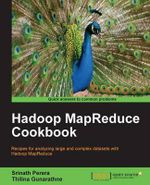 Hadoop MapReduce Cookbook : Big Data Reporting and Development for Operational... - Srinath Perera