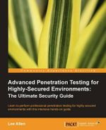 Advanced Penetration Testing for Highly-Secured Environments : The Ultimate Security Guide - Lee Allen