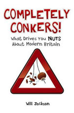 Completely Conkers : What Drives You Nuts About Modern Britain - Will Jackson