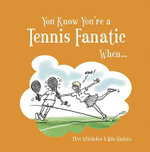 You Know You're a Tennis Fanatic When... : You Know You're ... - Steven Gauge