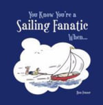 You Know You're a Sailing Fanatic When... - Ben Fraser