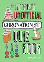 The Ultimate Unofficial Coronation Street Quiz - Ed Cobham
