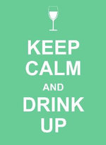 Keep Calm and Drink Up - UNKNOWN