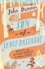 Son of Serge Bastarde : Mayhem in the Antiques Markets of Rural France - John Dummer