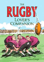 The Rugby Lover's Companion - Steven Gauge