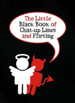 The Little Black Book of Chat-up Lines and Flirting : The Little Black Book of Chat-Up Lines and Flirting - Jake Harris