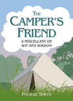 The Camper's Friend : A Miscellany of Wit and Wisdom - Phoebe Smith