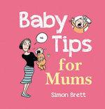 Baby Tips for Mums : Baby Tips - Simon Brett