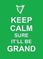 Keep Calm Sure It'll be Grand : Keep Calm - Summersdale