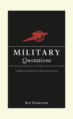 Military Quotations : Stirring Words of War and Peace - Ray Hamilton