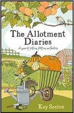 The Allotment Diaries : A Year of Potting, Plotting and Feasting - Kay Sexton