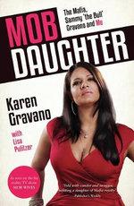 The Mob Daughter : The Mafia, Sammy 'The Bull' Gravano, and Me - Karen Gravano