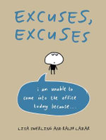 Excuses, Excuses : I am Unable to Come in to the Office Today... - Lisa Swerling