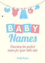 Baby Names : Choosing the Perfect Name for Your Little Star - Emily Harper