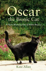 Oscar : A Heart-Warming Tale of Feline Bravery - Kate Allen
