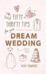 Fifty Thrifty Tips for Your Dream Wedding - Vicky Edwards