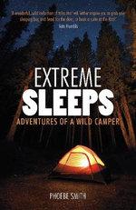 Extreme Sleeps : Adventures of a Wild Camper - Phoebe Smith