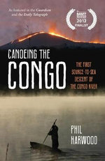 Canoeing the Congo : The First Source-to-sea Descent of the Congo River - Phil Harwood