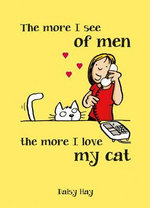 The More I See of Men, the More I Love My Cat : A Field Guide to the Senses - Daisy Hay