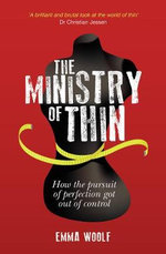 The Ministry of Thin : How the Pursuit of Perfection Got Out of Control - Emma Woolf