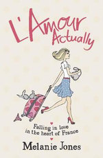 L'amour Actually : Falling in Love in the Heart of France - Melanie Jones
