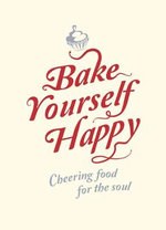 Bake Yourself Happy : Cheering Food For the Soul - Summersdale