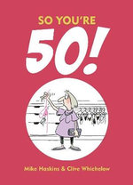 So You're 50 : The Age You Never Thought You'd Reach - Clive Whichelow