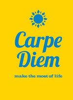 Carpe Diem : Make the Most of Life - Summersdale