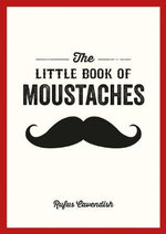 The Little Book of Moustaches - Rufus Cavendish