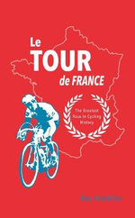 Le Tour De France : The Greatest Race in Cycling History - Ray Hamilton